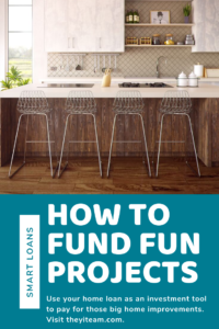 How To Fund Fun Projects With Your Home Loan